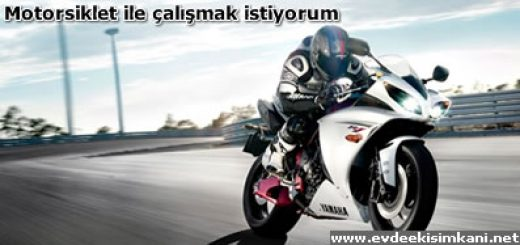 Motorsiklet ile çalışmak istiyorum